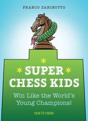 Super Chess Kids: Win Like the World's Young Champions! - Zaninotto - Book - Chess-House