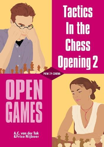 Tactics in the Chess Opening 2: Open Games - van der Tak / Nijboer