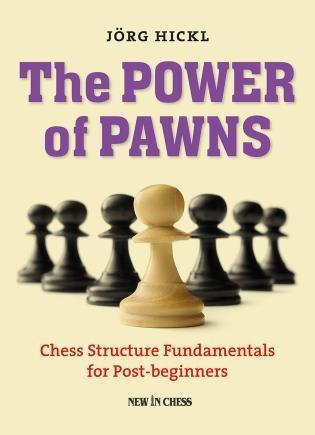 The Power of Pawns: Chess Structure Fundamentals for Post-Beginners - Hickl - Book - Chess-House