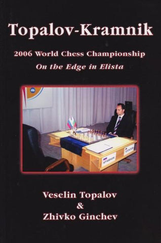 Topalov - Kramnik: 2006 World Chess Championship - Topalov / Ginchev - Book - Chess-House