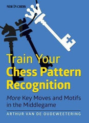 Train Your Chess Pattern Recognition: More Key Moves & Motives in the Middlegame - van de Oudeweetering - Book - Chess-House