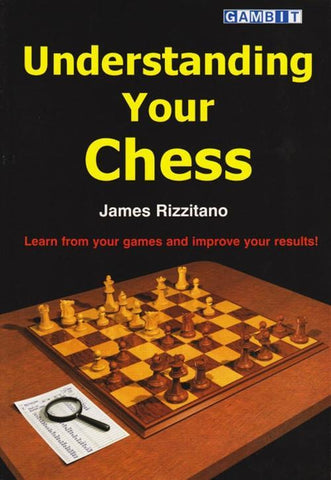 Understanding Your Chess - Rizzitano - Book - Chess-House