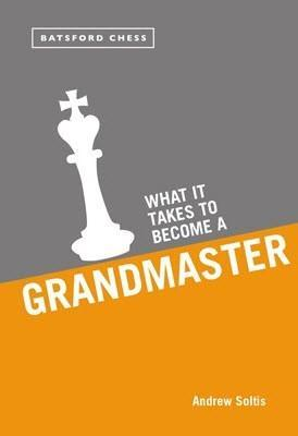 What it Takes to Become a Grandmaster - Soltis / Andrew - Book - Chess-House
