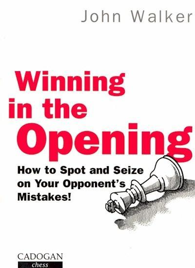 Winning in the Opening: How to spot and seize on your opponent's mistakes! - Walker - Book - Chess-House