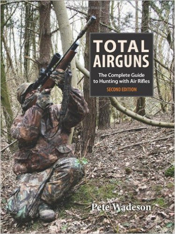 Total Airguns (The Complete Guide to Hunting with Air Guns - Pete Wadeson