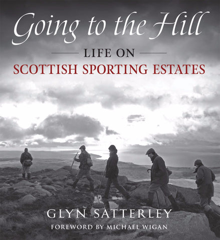 Going To The Hill Life On Scottish Sporting Estates - Glyn Satterley