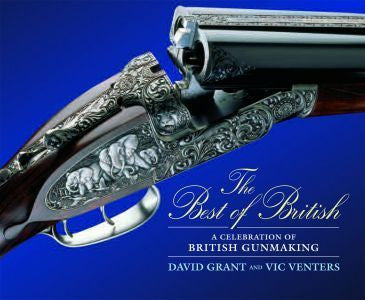 The Best Of British (A Celebration Of British Gunmakers) - David Grant & Vic Venters