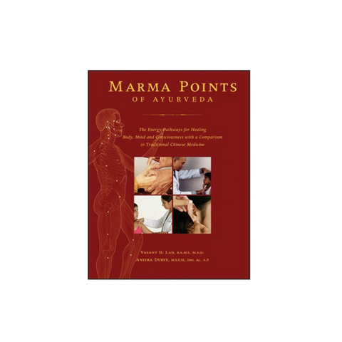 Marma Points of Ayurveda: the Energy Pathways for Healing Body, Mind, and Consciousness