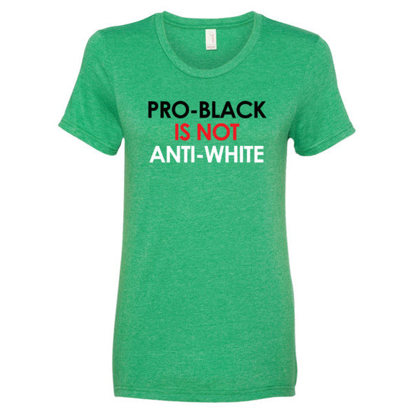 Pro-Black Isn't Anti-White Women's t-shirt