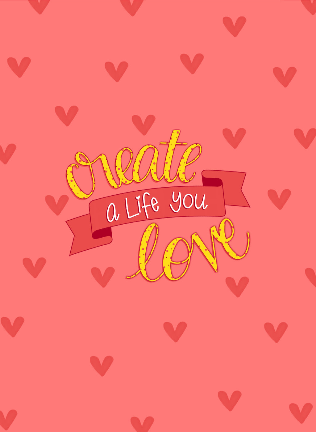 Create a Life you Love Phone Wallpaper - FREE Digital Download