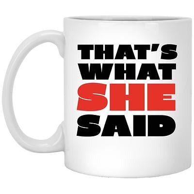 That's What She Said Mugs - 11 oz and 15 oz Options