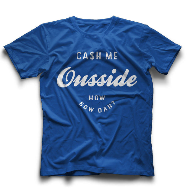 Cash Me Outside Shirt – Ousside Tshirt – How Bow Dah T-shirt - Hoodrat Shirt – Howbow Dat Tee – Howbow Shirt – Dr Phil Shirt