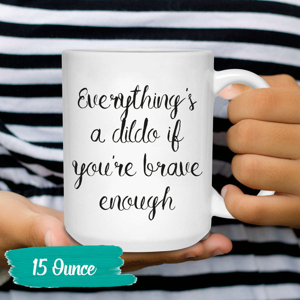 Funny Coffee Mug Everythings A Dildo Sexual Humor Tea Cup Sayings and Quotes 11 and 15 oz. Gift for Under 20