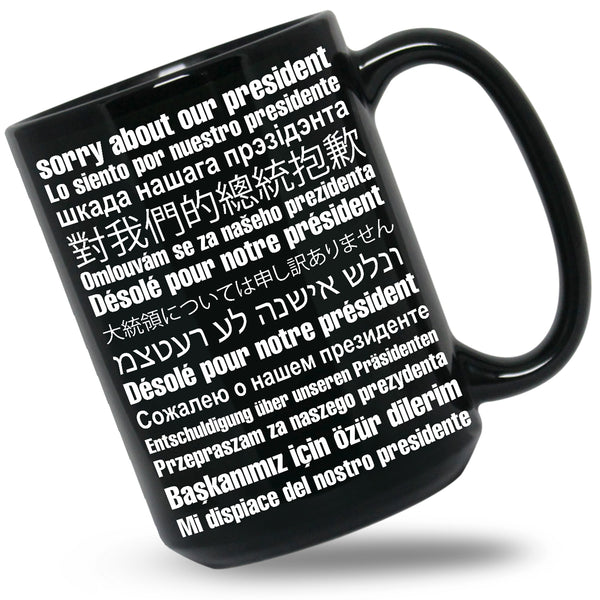 Sorry About Our President Black Coffee Mugs