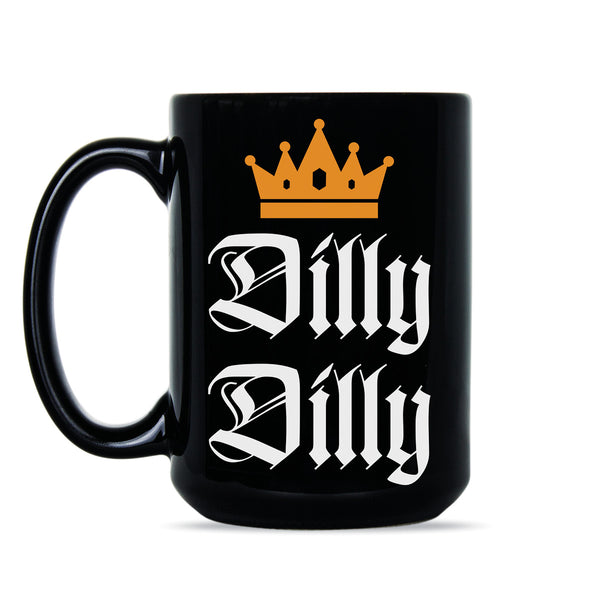 Dilly Dilly Mug Dilly Dilly Coffee Mugs Dilly Dilly Gag Gift Cup