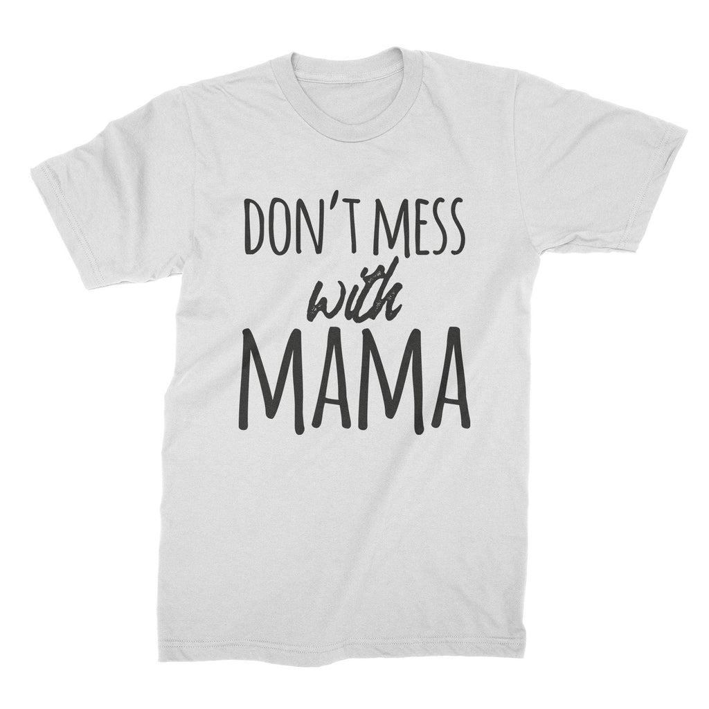 Dont Mess With Mama Shirt Dont Mess With Mother T Shirt