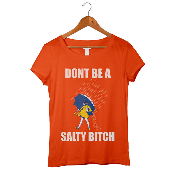 Don't Be A Salty Bitch Ladies Custom 100% Cotton T-Shirt