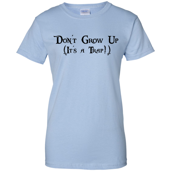 Don't Grow Up It's A Trap Quote - Ladies Custom 100% Cotton T-Shirt