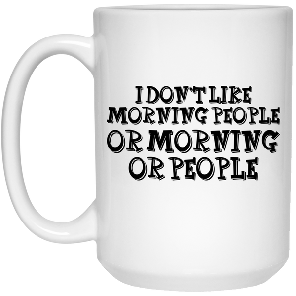 I Don't Like Morning People OR Morning People Coffee Mug, Coffee Mug Humor