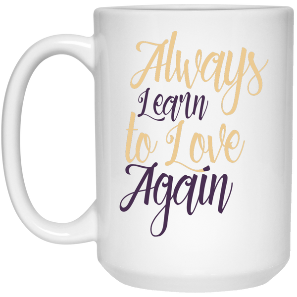 Always Learn To Love Again Quote Coffee Mug