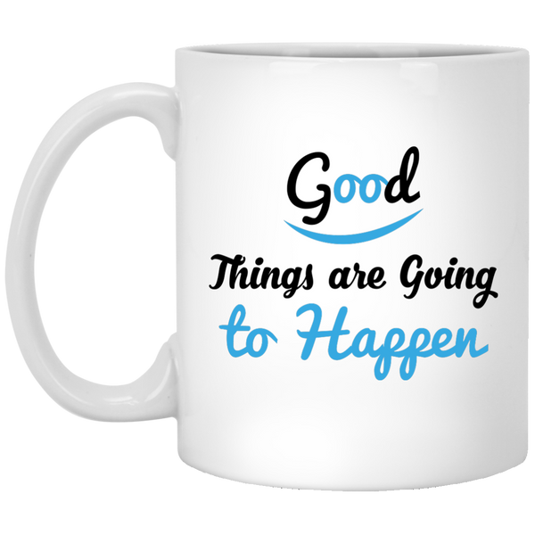 Good Things Are Going To Happen Coffee Quote Mug - Inspirational Coffee Mug