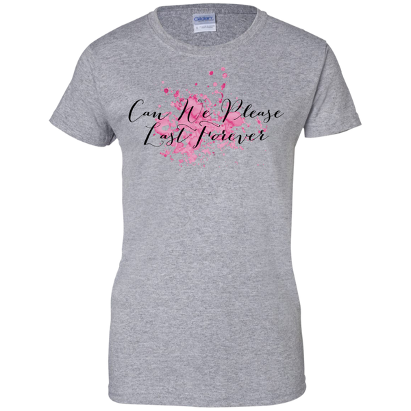 Can We Please Last Forever Ladies Custom 100% Cotton T-Shirt