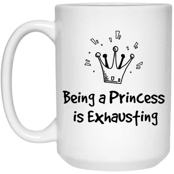 Being A Princess Is Exhausting Quote Coffee Mug