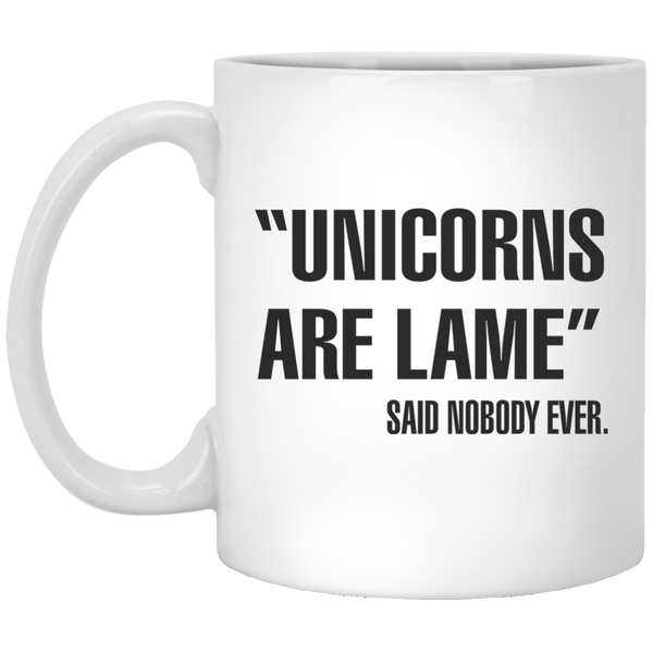 """Unicorns Are Lame"" Said Nobody Every Quote Coffee Mug - Unicorn Humor - Unicorn Coffee Mug"