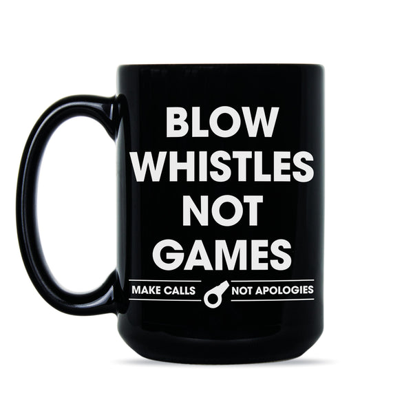 Blow Whistles Not Games Coffee Mug Make Calls Not Apologies Saints Mug