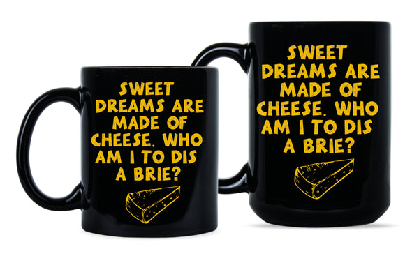Sweet Dreams Are Made Of Cheese Mug Funny Cheese Gifts Who Am I To Dis A Brie