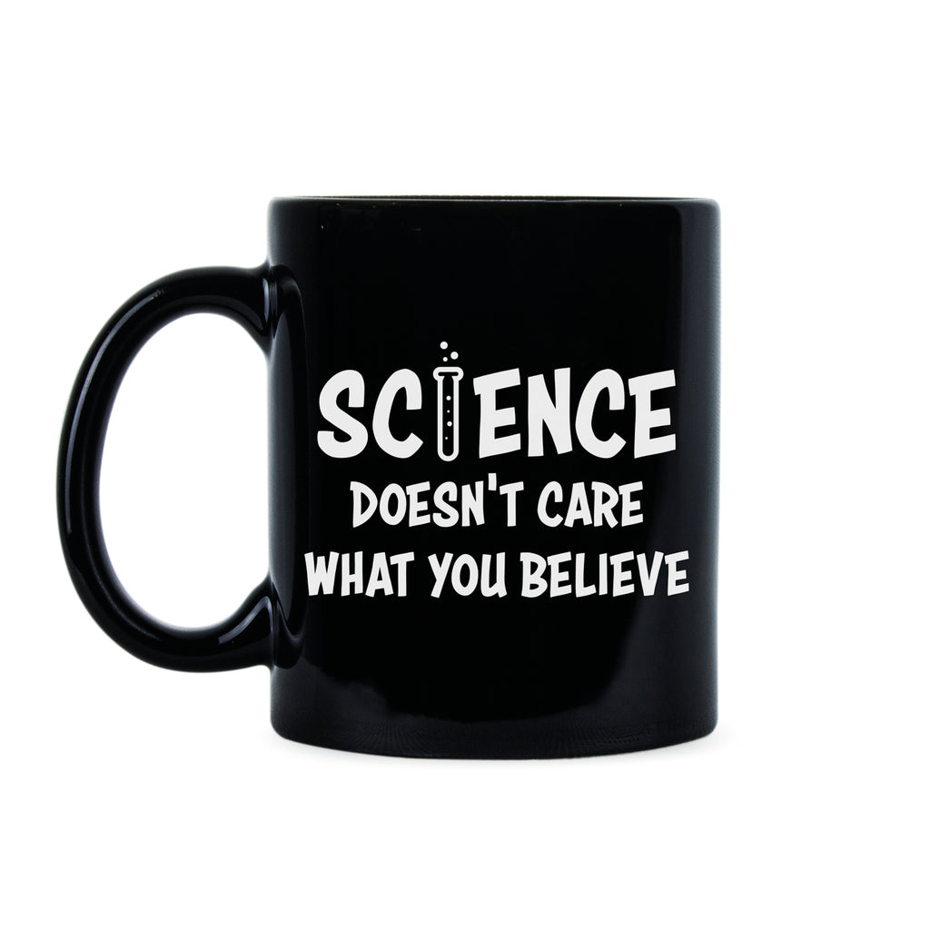 Science Doesnt Care What You Believe Mug Science Coffee Mug