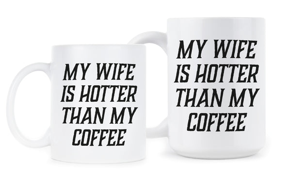 My Wife Is Hotter Than My Coffee Mug Funny Mugs for Husband