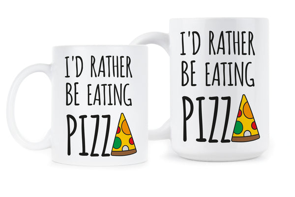 Id Rather Be Eating Pizza Funny Pizza Mug Pizza Lover Gift