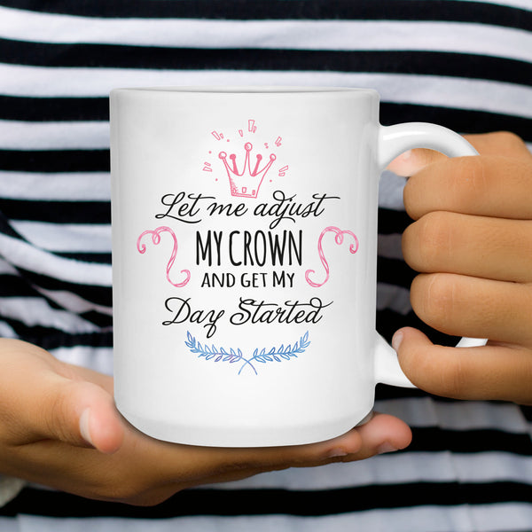 Let Me Adjust My Crown And Get My Day Started 11 oz. & 15 oz Coffee Mug