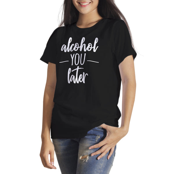 Alcohol You Later Shirt Funny Drinking Shirts