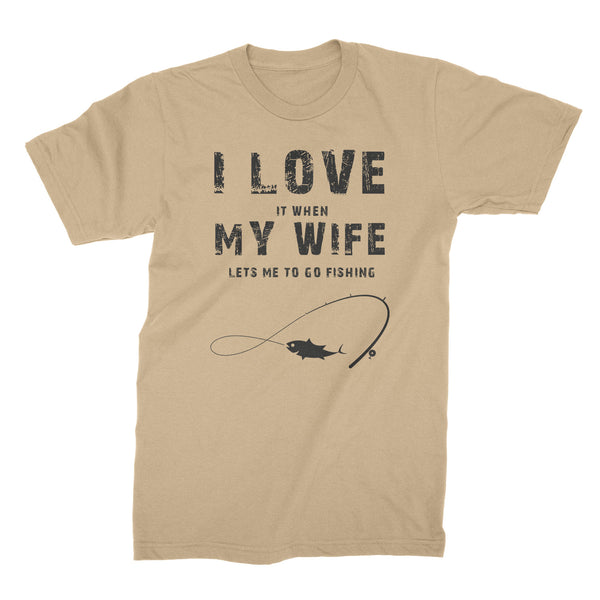 I Love It When My Wife Lets Me Go Fishing Shirt Funny Fisherman Shirts