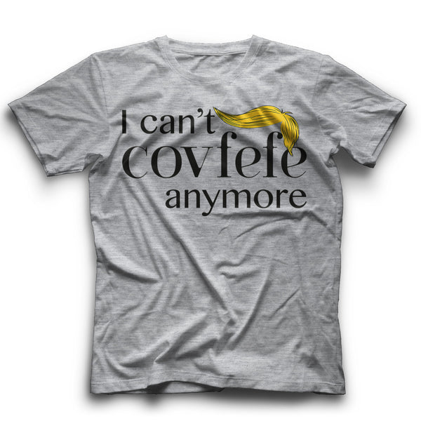 I can't covfefe T-Shirt