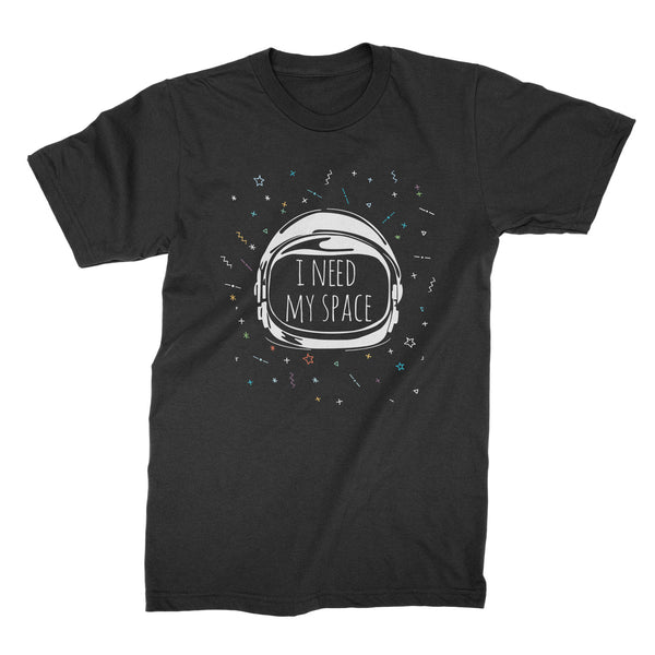 I Need My Space Shirt Outerspace Tshirt