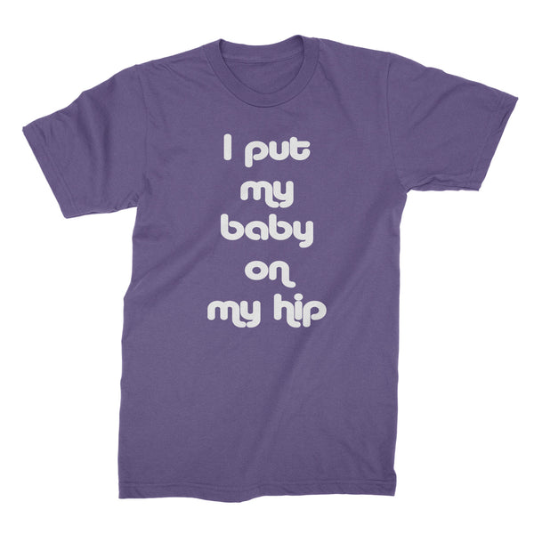 I Put My Baby On My Hip Shirt Funny New Mom Shirt