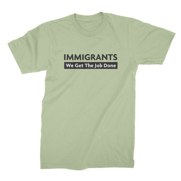 Immigrants We Get The Job Done Shirt