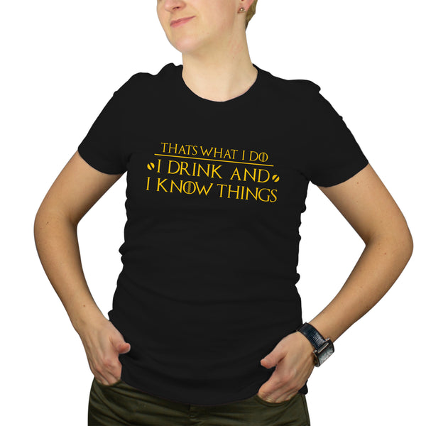 I Drink and I Know Things Shirt Women Thats What I Do I Drink and I Know Things Womens Shirt