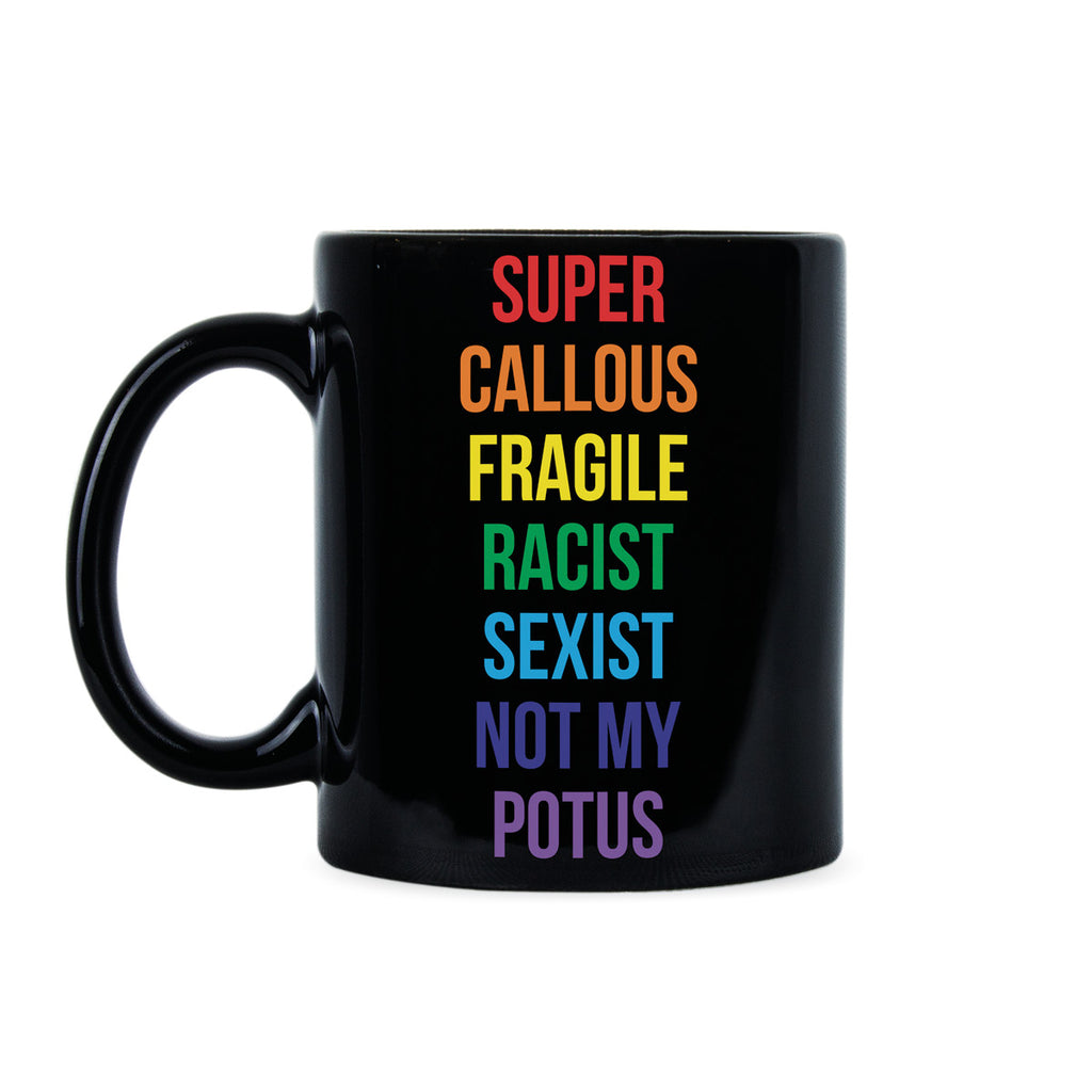Super Callous Fragile Racist Mug Not My Potus Coffee Mug Anti Trump Cup