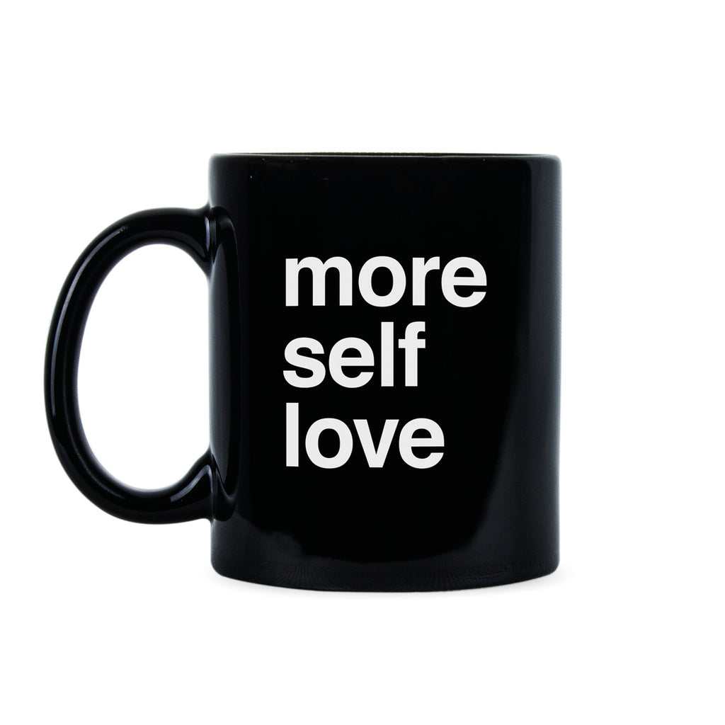 More Self Love Mug Love Yourself Coffee Mug Self Care Mug