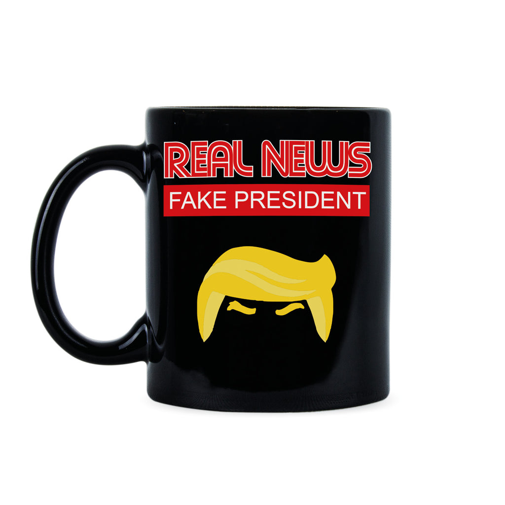 Real News Fake President Mug The News is Real the President is Fake