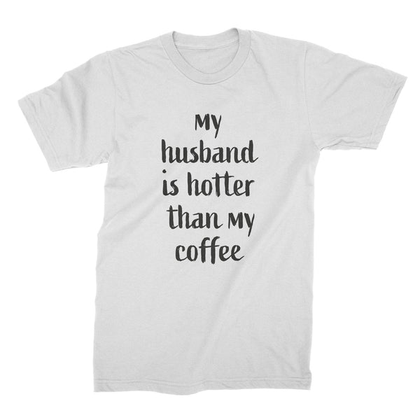 My Husband Is Hotter Than My Coffee Funny Shirts for Wife