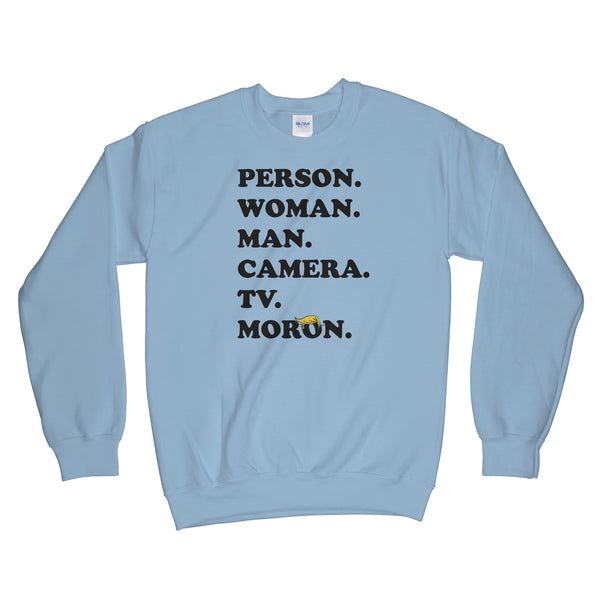 Person Woman Man Camera Tv Sweatshirt Person Woman Man Camera Tv Moron Anti Trump Sweatshirts