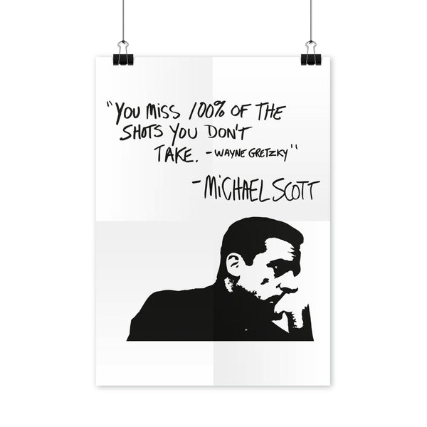 You Miss 100 Percent of the Shots You Don't Take Poster Michael Scott Quote Poster