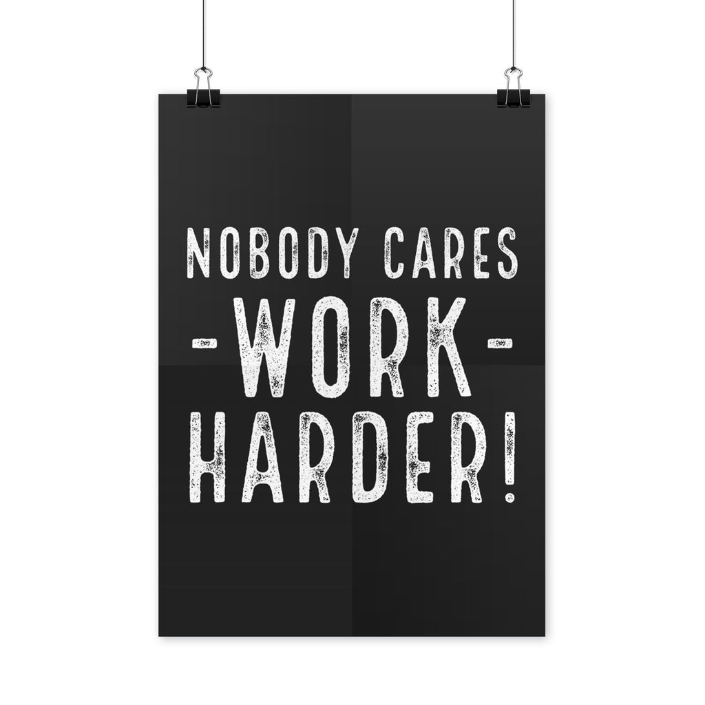 Nobody Cares Work Harder Poster