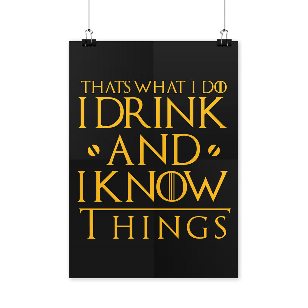 I Drink and I Know Things Poster Thats What I Do I Drink and I Know Things Poster