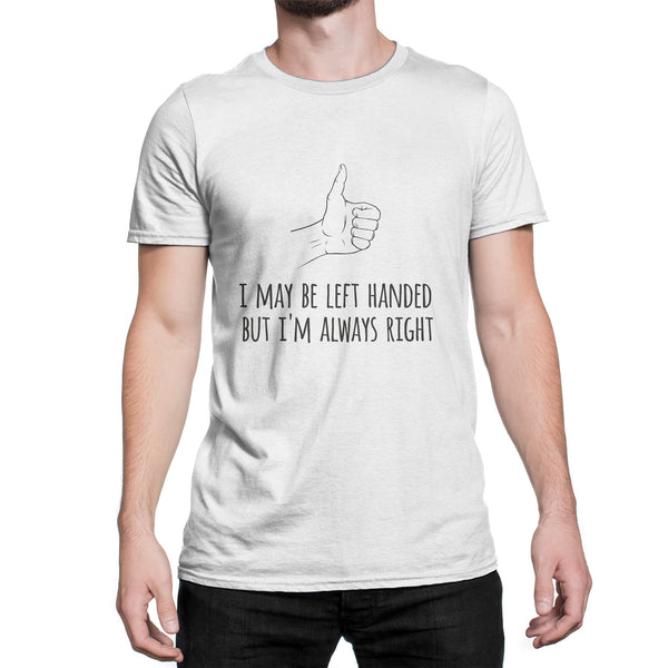 I May Be Left Handed But Im Always Right Tshirt Lefty Shirt Lefties Shirts